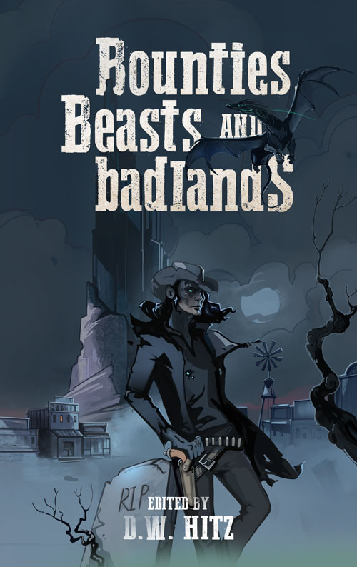 Bounties, Beasts, and Badlands: Fantastic Tales of the Weird West